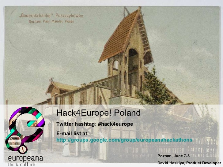 Hack4Europe! Poland Twitter hashtag: #hack4europe E-mail list at:  http://groups.google.com/group/europeanahackathons   Po...