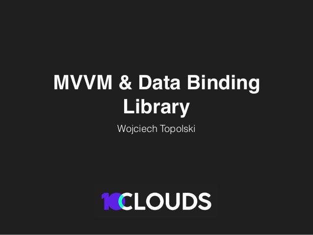 MVVM & Data Binding Library Wojciech Topolski