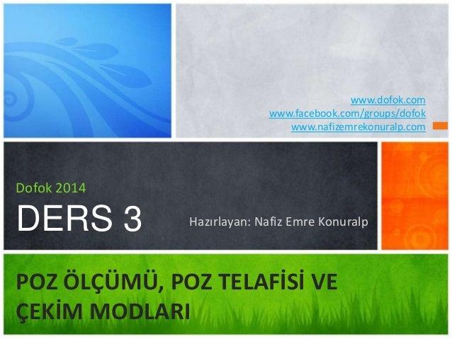 Hazırlayan: Nafiz Emre Konuralp  Dofok 2014  DERS 3  POZ ÖLÇÜMÜ, POZ TELAFİSİ VE  ÇEKİM MODLARI  www.dofok.com  www.facebo...