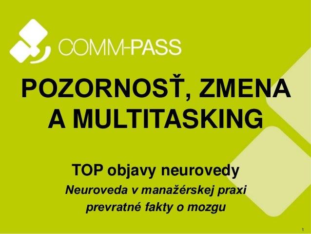 1 POZORNOSŤ, ZMENA A MULTITASKING TOP objavy neurovedy Neuroveda v manažérskej praxi prevratné fakty o mozgu