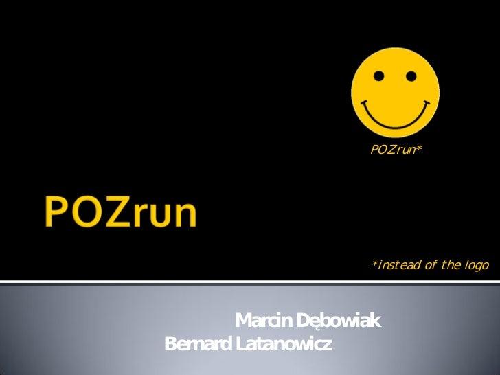 POZrun*                   *instead of the logo       MarcinDębowiakBernardLatanowicz