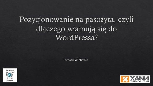 • nieaktualizowane serwisy wordpress, • klasyczne hasła do admina • pirackie szablony
