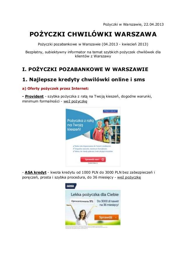 Pożyczki w Warszawie, 22.04.2013POŻYCZKI CHWILÓWKI WARSZAWAPożyczki pozabankowe w Warszawie (04.2013 - kwiecień 2013)Bezpł...