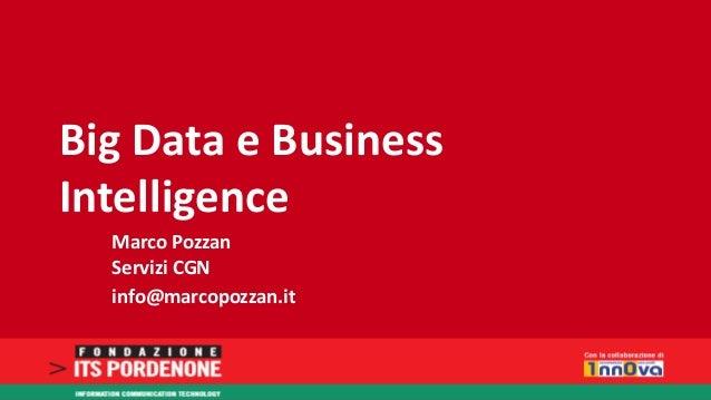 Big Data e Business Intelligence  Marco PozzanServizi CGN  info@marcopozzan.it