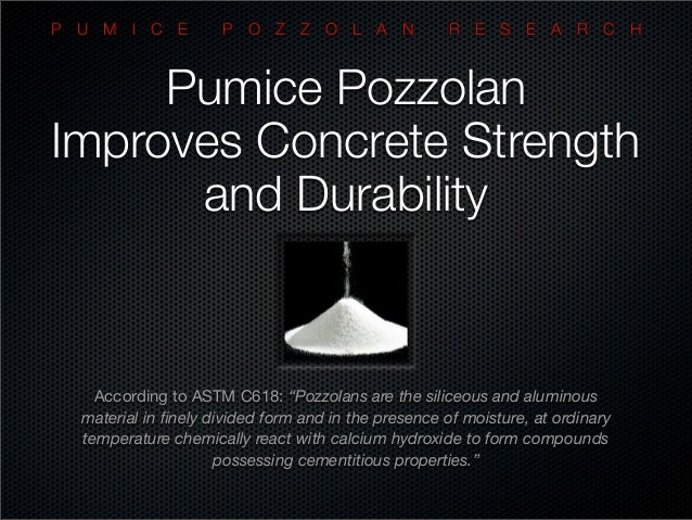 """Pumice Pozzolan Improves Concrete Strength and Durability According to ASTM C618: """"Pozzolans are the siliceous and alumino..."""