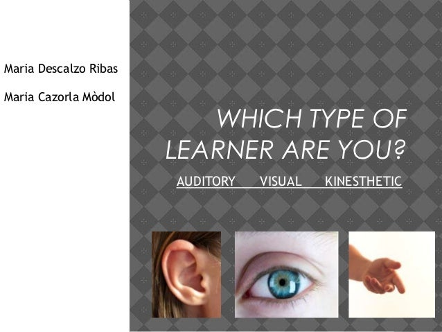 Maria Descalzo RibasMaria Cazorla Mòdol                          WHICH TYPE OF                       LEARNER ARE YOU?     ...