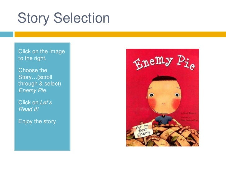 Story SelectionClick on the imageto the right.Choose theStory…(scrollthrough & select)Enemy Pie.Click on Let'sRead It!Enjo...
