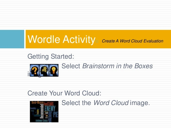 Wordle Activity          Create A Word Cloud EvaluationGetting Started:           Select Brainstorm in the Boxesimage.Cre...