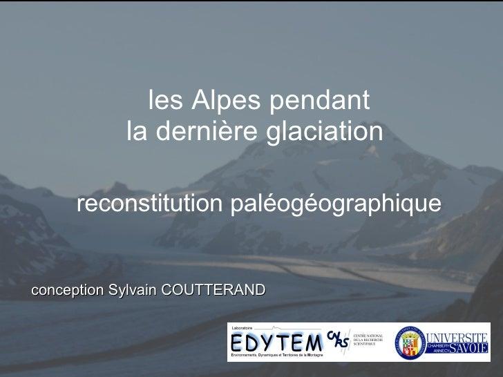 xyz les Alpes pendant la dernière glaciation  reconstitution paléogéographique conception Sylvain COUTTERAND