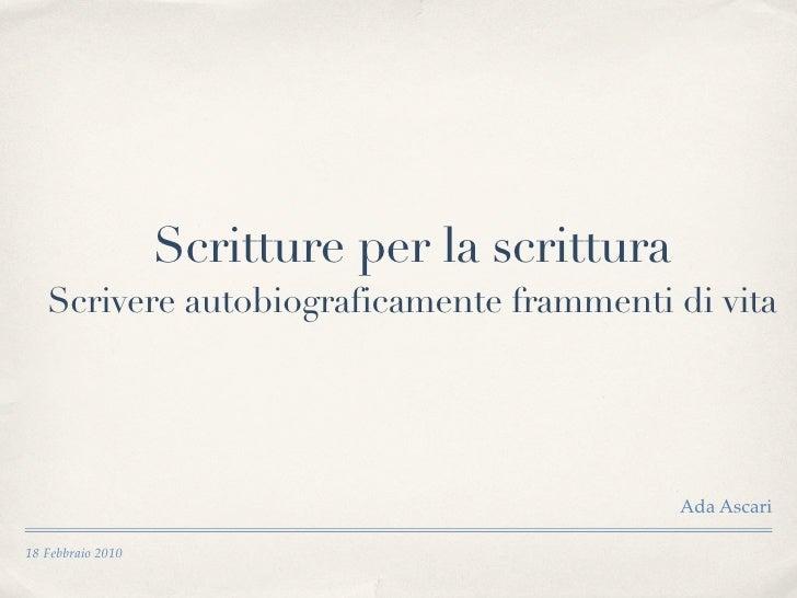 Scritture per la scrittura    Scrivere autobiograficamente frammenti di vita                                              ...