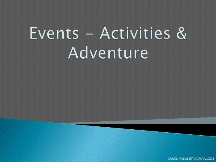 Events - Activities & Adventure<br />CAROLINASILBERT@GMAIL.COM<br />
