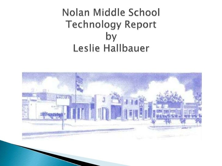Nolan Middle School Technology Reportby Leslie Hallbauer<br />