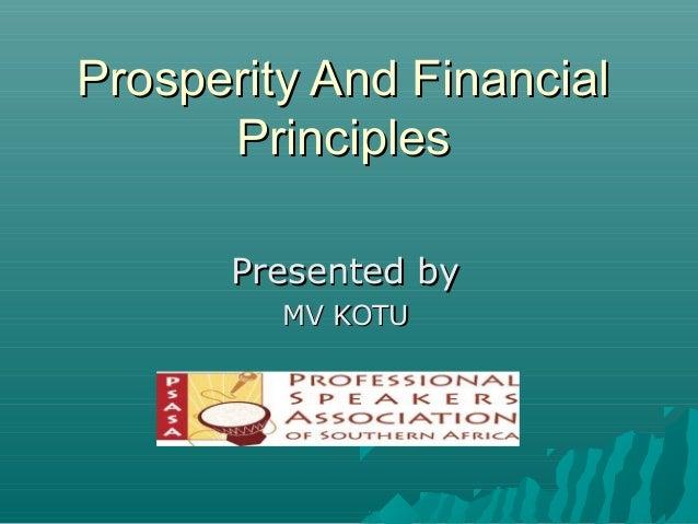 Prosperity And FinancialProsperity And Financial PrinciplesPrinciples Presented byPresented by MV KOTUMV KOTU