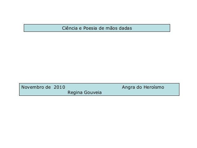 Novembro de 2010 Angra do Heroísmo Regina Gouveia Ciência e Poesia de mãos dadas