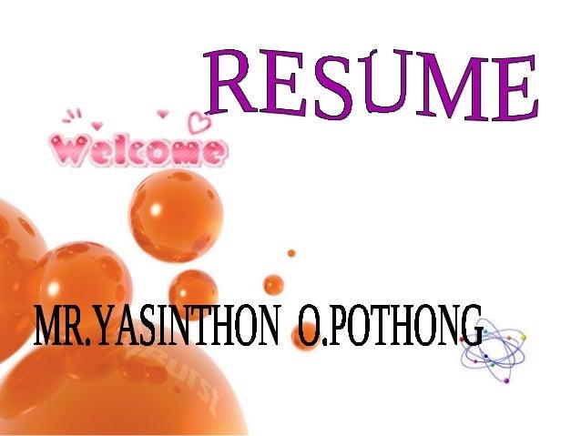 Profile… NAME : MR.YASINTHON O.POTHONG NICKNAME : JOM BIRTH : 8 MAY 1993 AGE : 17 SCHOOL : CHUMSAENG