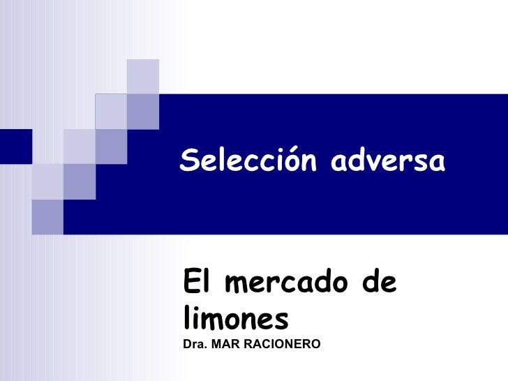 Selección adversa El mercado de limones Dra. MAR RACIONERO