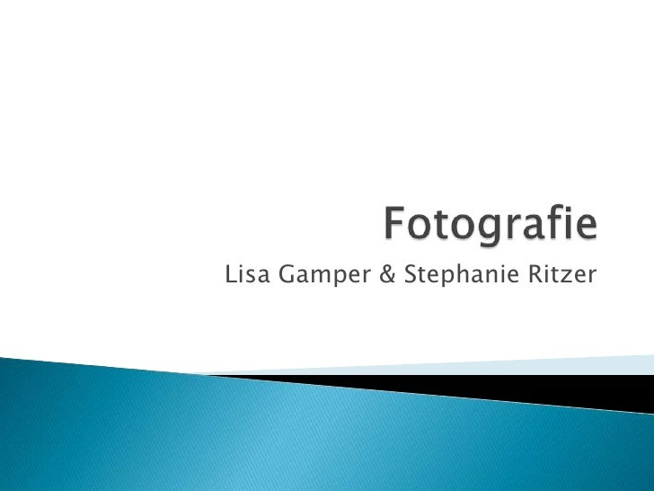 Fotografie<br />Lisa Gamper & Stephanie Ritzer<br />