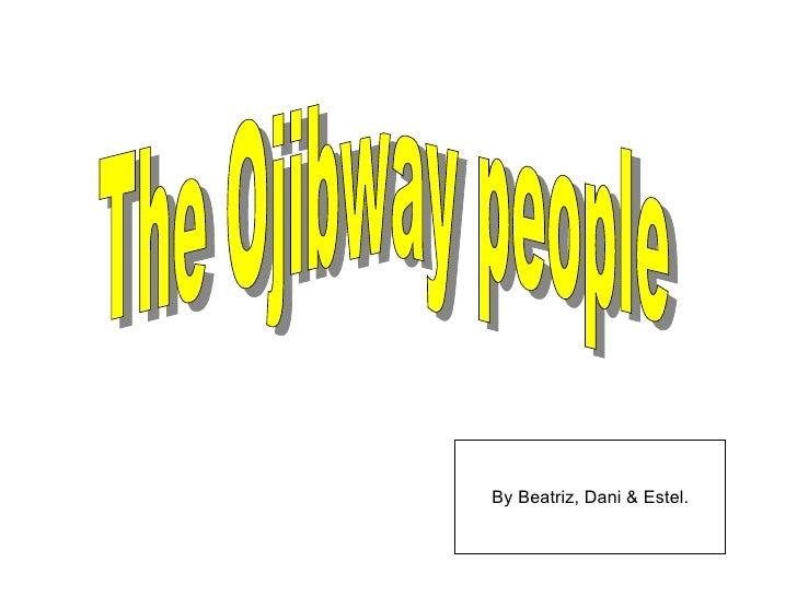 By Beatriz, Dani & Estel. The Ojibway people