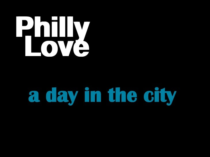 Philly<br />Philly<br />Love<br />Love<br />a day in the city<br />