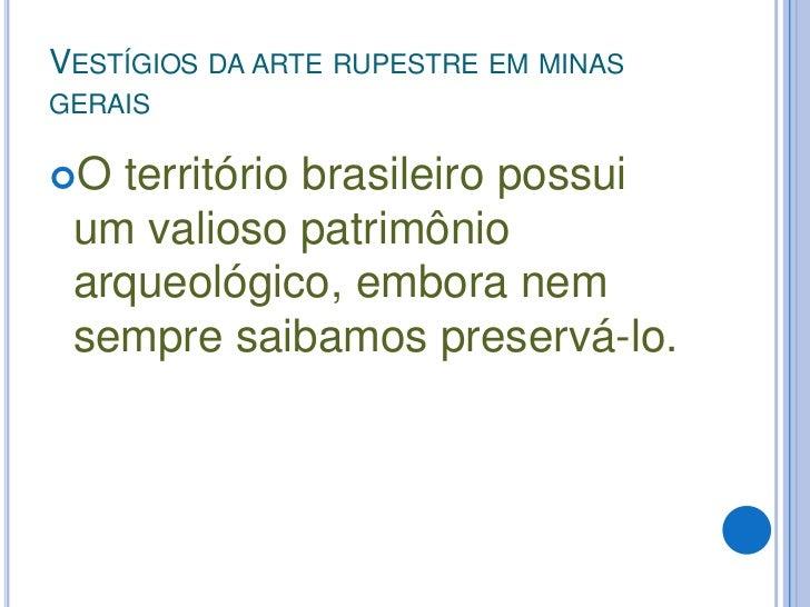 Vestígios da arte rupestre em minas gerais<br />O território brasileiro possui um valioso patrimônio arqueológico, embora ...