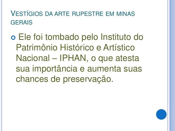 Vestígios da arte rupestre em minas gerais<br />Ele foi tombado pelo Instituto do Patrimônio Histórico e Artístico Naciona...
