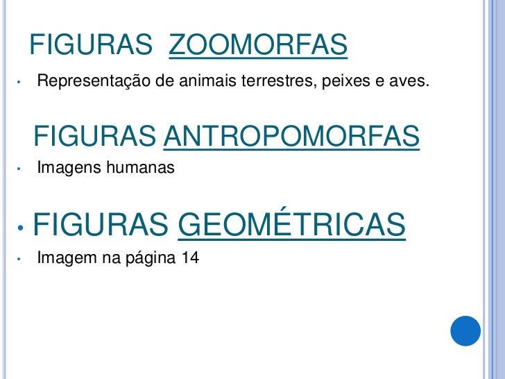 FIGURAS  ZOOMORFAS<br /><ul><li>Representação de animais terrestres, peixes e aves.</li></ul>  FIGURAS ANTROPOMORFAS<br />...