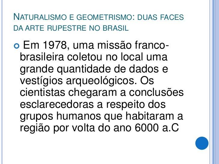Imagem na página 14</li></li></ul><li>Naturalismo e geometrismo: duas faces da arte rupestre no brasil<br />Outro importa...
