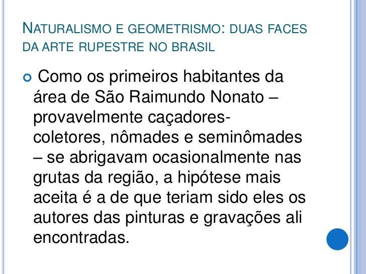 Naturalismo e geometrismo: duas faces da arte rupestre no brasil<br /> Em 1978, uma missão franco-brasileira coletou no lo...