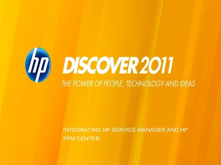 INTEGRATING HP SERVICE MANAGER AND HP PPM CENTER