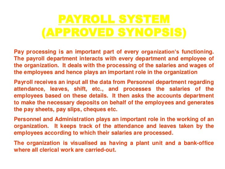 PAYROLL SYSTEM<br />(APPROVED SYNOPSIS)<br />Pay processing is an important part of every organization's functioning. The ...