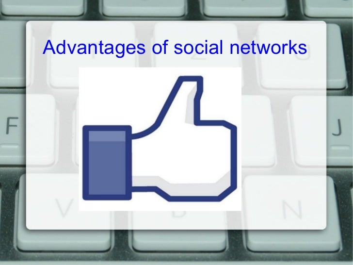 advantages of social networks Social media can be a useful tool for businesses, bringing advantages such as  engaging with your audience and boosting website traffic however there can.