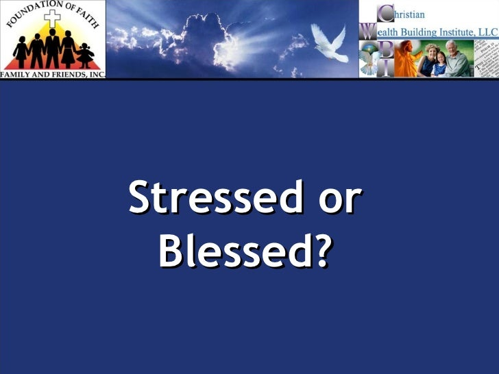 Stressed or Blessed?