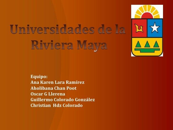 Equipo:Ana Karen Lara RamírezAholibana Chan PootOscar G LlerenaGuillermo Colorado GonzálezChristian Hdz Colorado