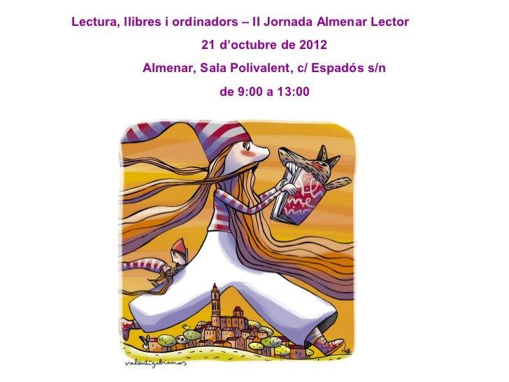 Lectura, llibres i ordinadors – II Jornada Almenar Lector                      21 d'octubre de 2012            Almenar, Sa...