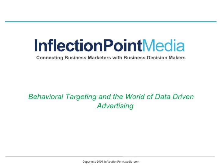 Copyright 2009 InflectionPointMedia.com Connecting Business Marketers with Business Decision Makers Behavioral Targeting a...
