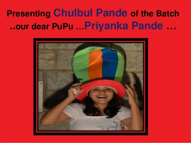 Presenting Chulbul Pande of the Batch..our dear PuPu …Priyanka Pande …