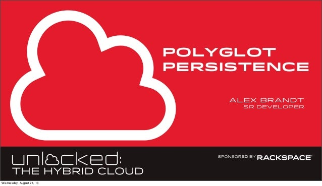 POLYGLOT PERSISTENCE alex brandt sr developer Wednesday, August 21, 13