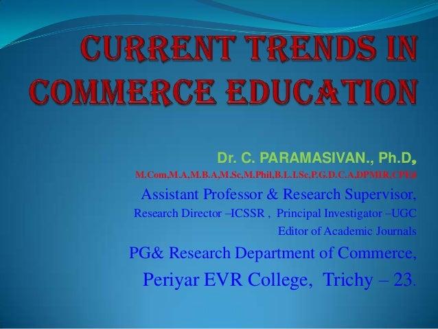 Dr. C. PARAMASIVAN., Ph.D, M.Com,M.A,M.B.A,M.Sc,M.Phil,B.L.I.Sc,P.G.D.C.A,DPMIR,CPEd  Assistant Professor & Research Super...
