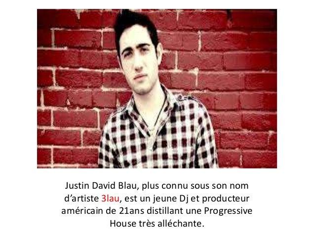 Justin David Blau, plus connu sous son nom d'artiste 3lau, est un jeune Dj et producteur américain de 21ans distillant une...