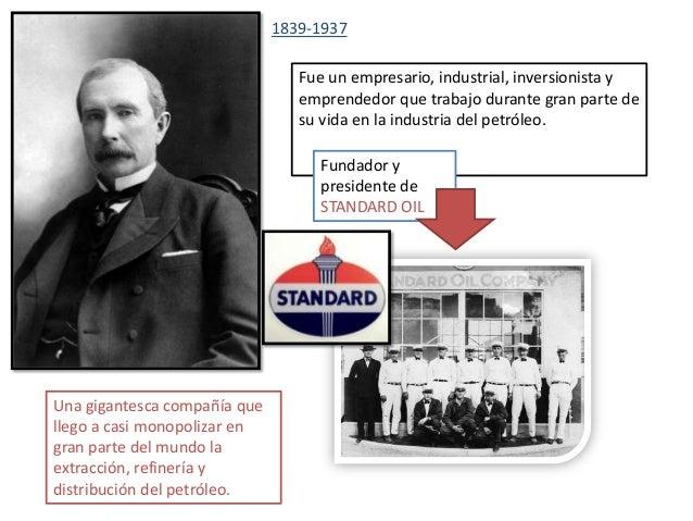 Levantó un imperio hasta el punto de que ninguna otra empresa ha llegado a consolidar un monopolio puro como el de Standar...
