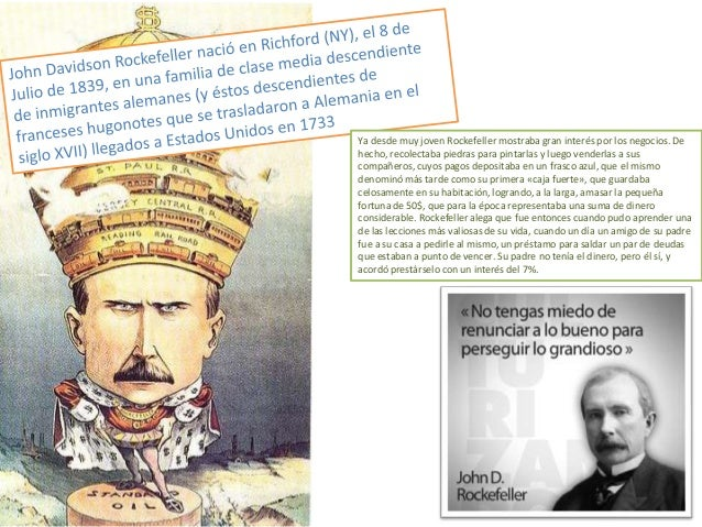 El inmenso poder e influencia y la vasta riqueza que Rockefeller y su familia alcanzaron, lo hicieron objeto de múltiples ...
