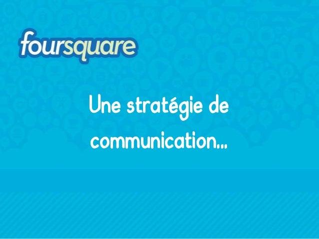 Une stratégie de communication...