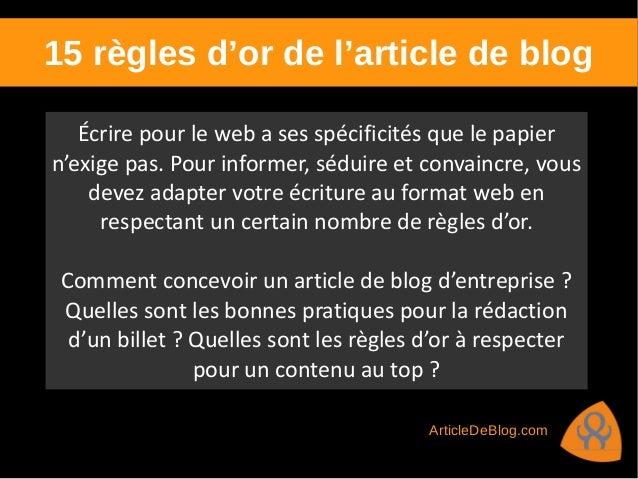 15 règles d'or de l'article de blog Écrire pour le web a ses spécificités que le papier n'exige pas. Pour informer, séduir...