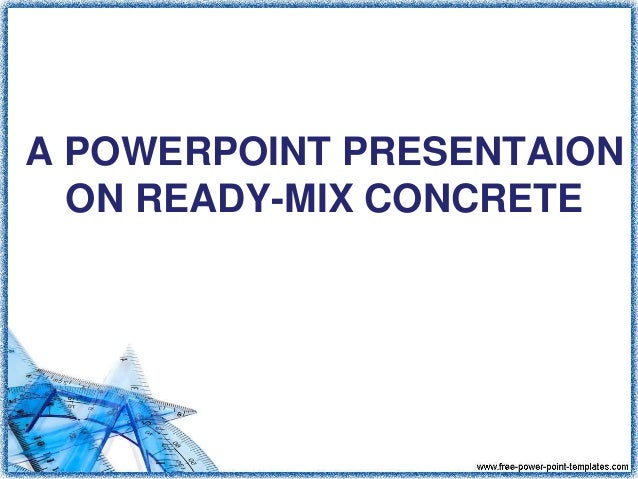 A POWERPOINT PRESENTAION ON READY-MIX CONCRETE