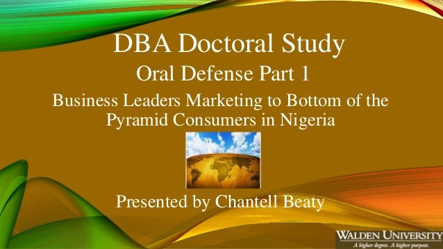 DBA Doctoral Study Oral Defense Part 1 Business Leaders Marketing to Bottom of the Pyramid Consumers in Nigeria Presented ...