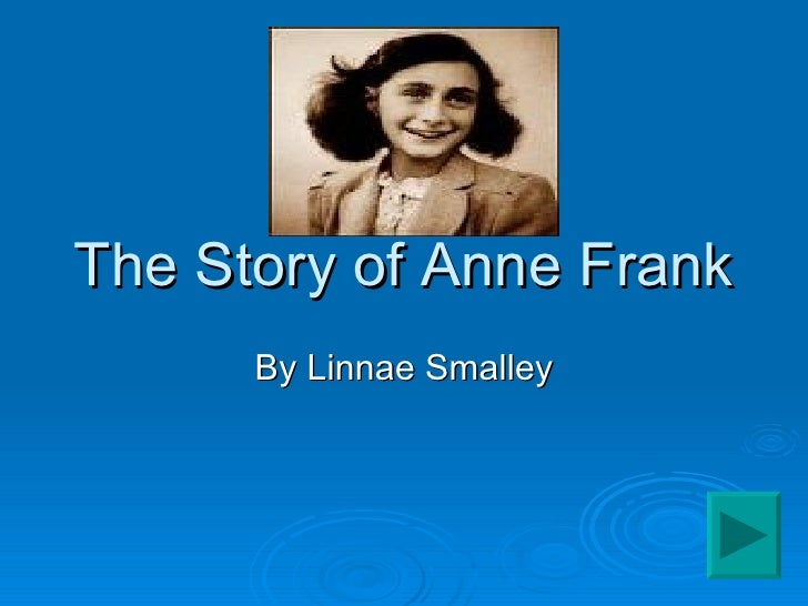 The Story of Anne Frank By Linnae Smalley