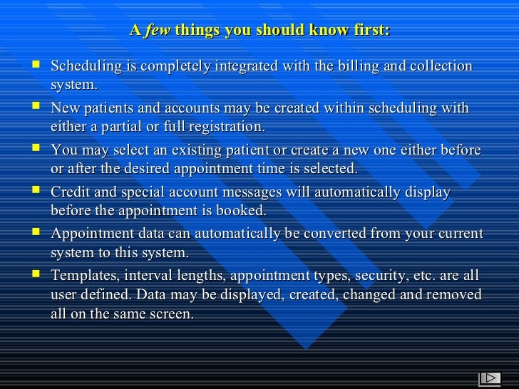 A  few  things you should know first: <ul><li>Scheduling is completely integrated with the billing and collection system. ...