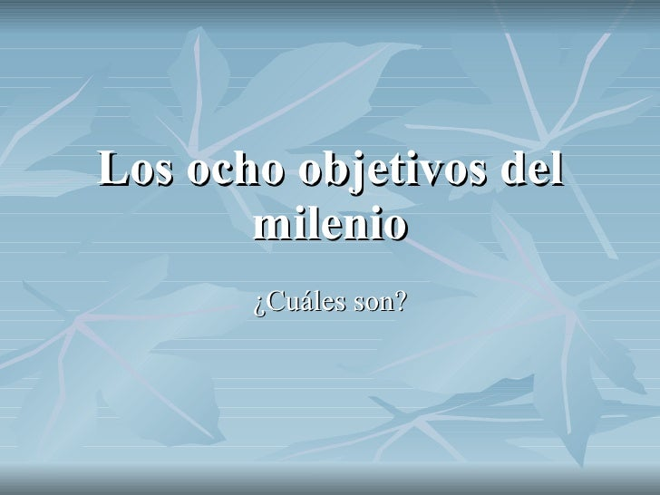 Los ocho objetivos del milenio ¿Cuáles son?