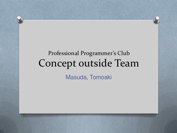 Professional Programmer's ClubConcept outside Team       Masuda, Tomoaki