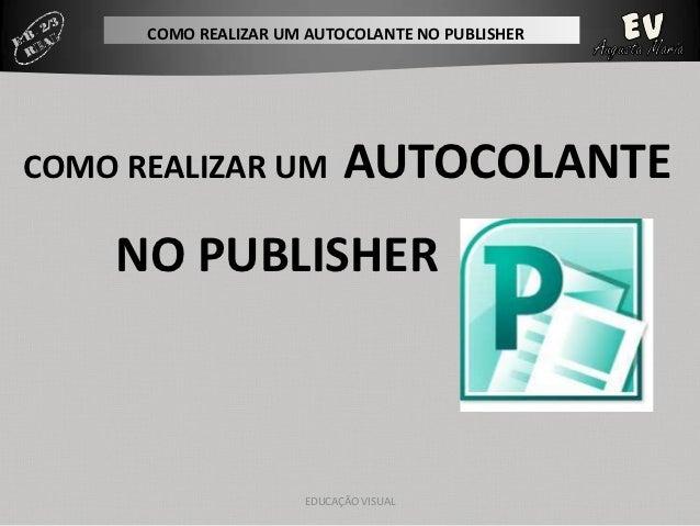 COMO REALIZAR UM AUTOCOLANTE NO PUBLISHERCOMO REALIZAR UM             AUTOCOLANTE    NO PUBLISHER                       ED...